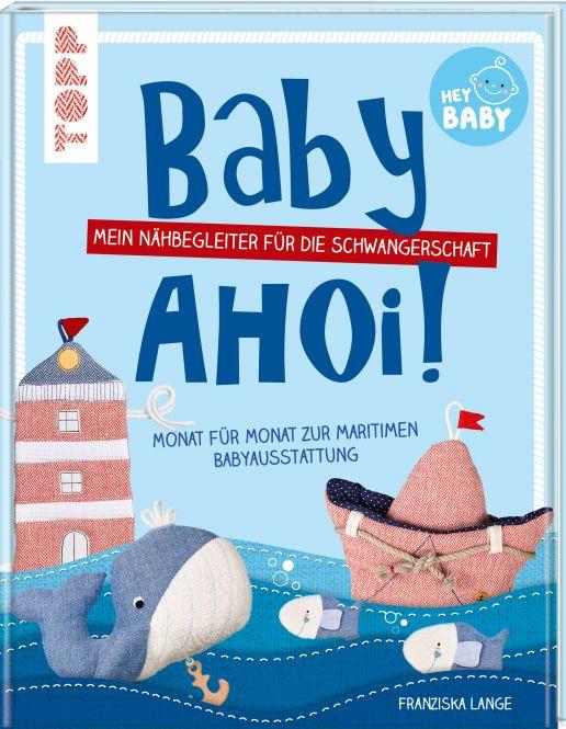 Baby, ahoi! Mein Nähbegeleiter für die Schwangerschaft. Monat für Monat zur maritimen Babyausstattung.