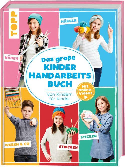 Das große Kinderhandarbeitsbuch Von Kindern für Kinder. Mit Online-Videos